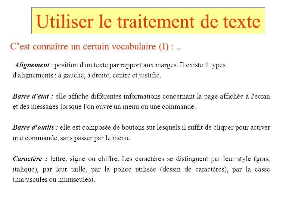 Utiliser le traitement de texte Alignement : position d'un texte par rapport aux marges. Il existe 4 types d'alignements : à gauche, à droite, centré