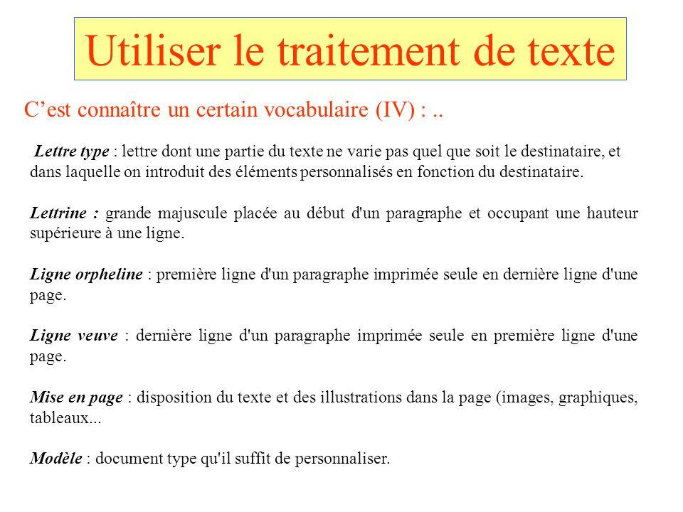 Utiliser le traitement de texte Lettre type : lettre dont une partie du texte ne varie pas quel que soit le destinataire, et dans laquelle on introdui
