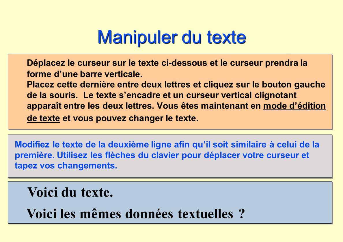 Voici du texte. Voici les mêmes données textuelles ? Manipuler du texte Déplacez le curseur sur le texte ci-dessous et le curseur prendra la forme dun