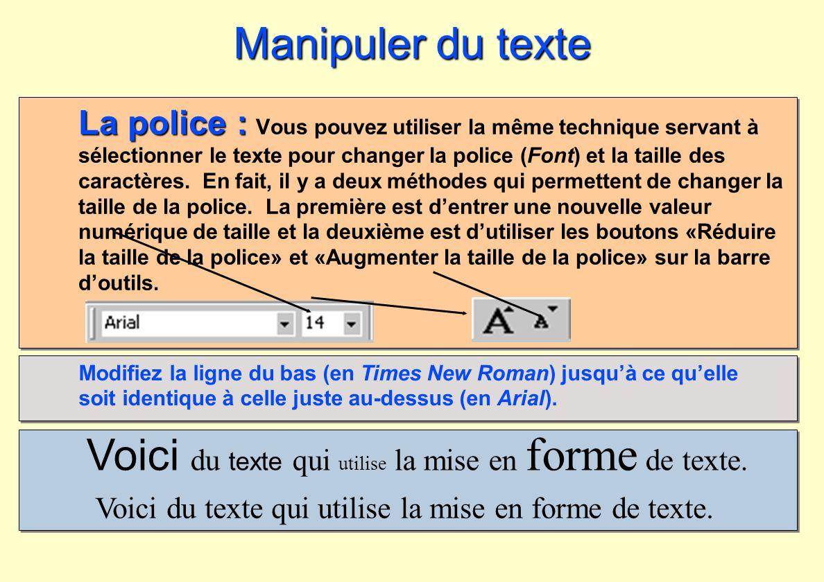 La police : La police : Vous pouvez utiliser la même technique servant à sélectionner le texte pour changer la police (Font) et la taille des caractèr
