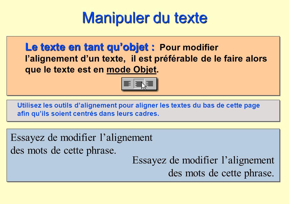 Essayez de modifier lalignement des mots de cette phrase. Manipuler du texte Le texte en tant quobjet : Le texte en tant quobjet : Pour modifier lalig