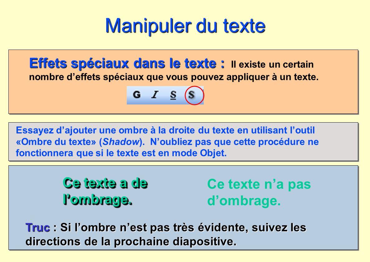 Ce texte a de lombrage. Ce texte na pas dombrage. Truc : Si lombre nest pas très évidente, suivez les directions de la prochaine diapositive. Manipule
