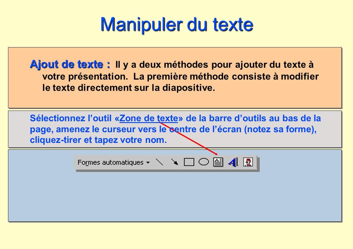 Ajout de texte : Ajout de texte : Il y a deux méthodes pour ajouter du texte à votre présentation. La première méthode consiste à modifier le texte di