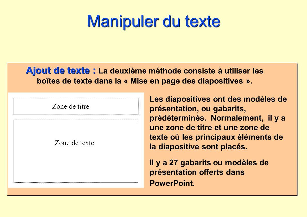 Les diapositives ont des modèles de présentation, ou gabarits, prédéterminés. Normalement, il y a une zone de titre et une zone de texte où les princi