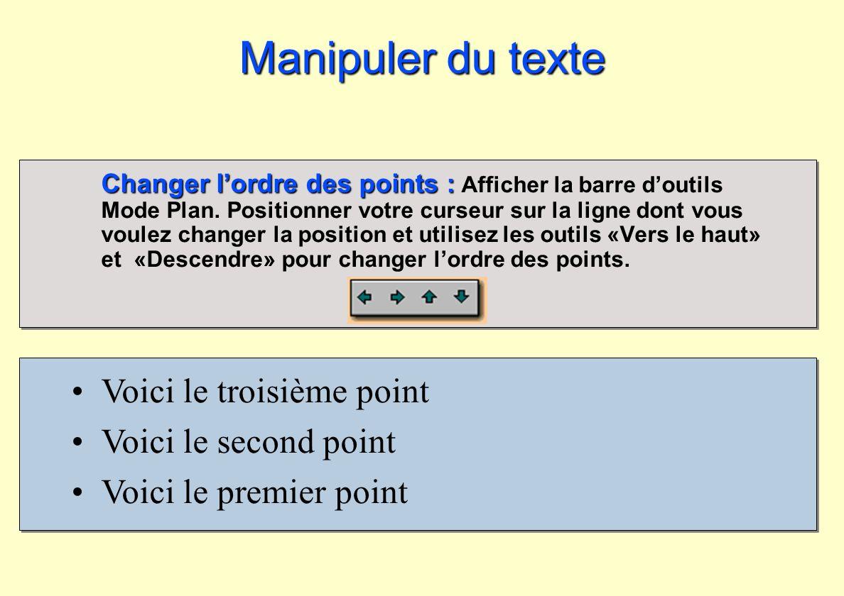 Voici le troisième point Voici le second point Voici le premier point Manipuler du texte Changer lordre des points : Changer lordre des points : Affic