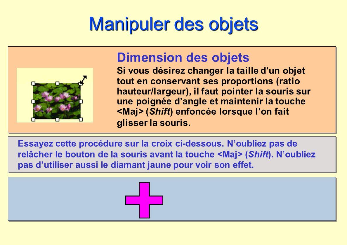 Manipuler des objets Dimension des objets Si vous désirez changer la taille dun objet tout en conservant ses proportions (ratio hauteur/largeur), il f