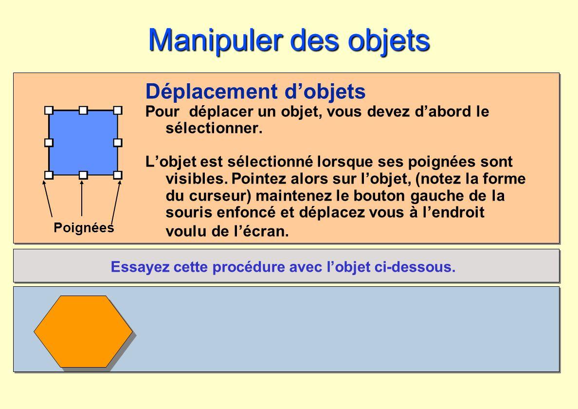 Poignées Manipuler des objets Déplacement dobjets Pour déplacer un objet, vous devez dabord le sélectionner. Lobjet est sélectionné lorsque ses poigné