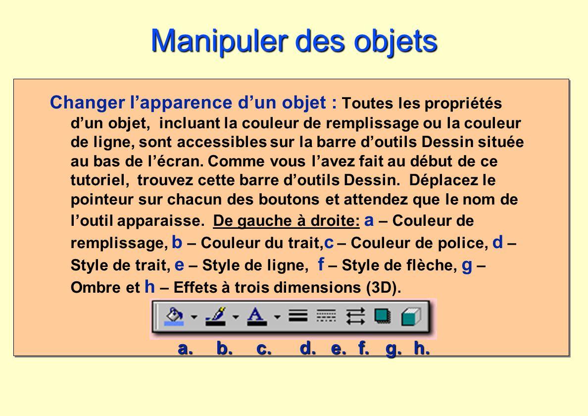 a. b.c. d. e.f.g.h. Manipuler des objets Changer lapparence dun objet : Toutes les propriétés dun objet, incluant la couleur de remplissage ou la coul