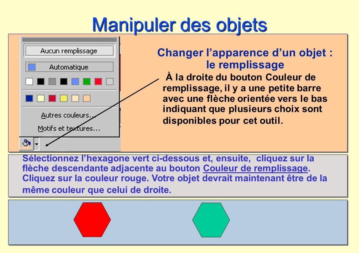Manipuler des objets Changer lapparence dun objet : le remplissage À la droite du bouton Couleur de remplissage, il y a une petite barre avec une flèc