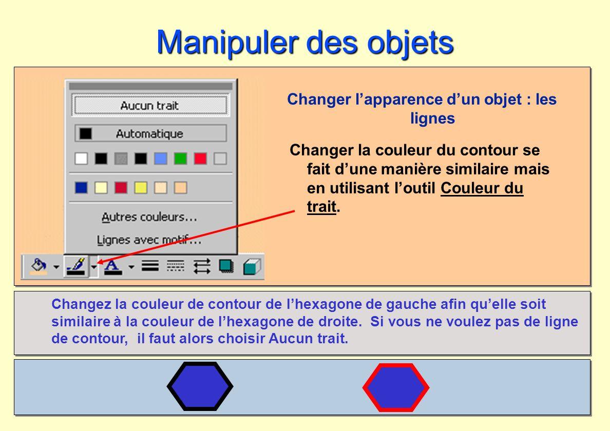 Manipuler des objets Changer lapparence dun objet : les lignes Changer la couleur du contour se fait dune manière similaire mais en utilisant loutil C