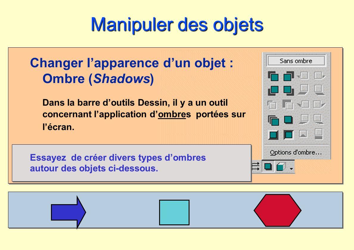 Manipuler des objets Changer lapparence dun objet : Ombre (Shadows) Dans la barre doutils Dessin, il y a un outil concernant lapplication dombres port