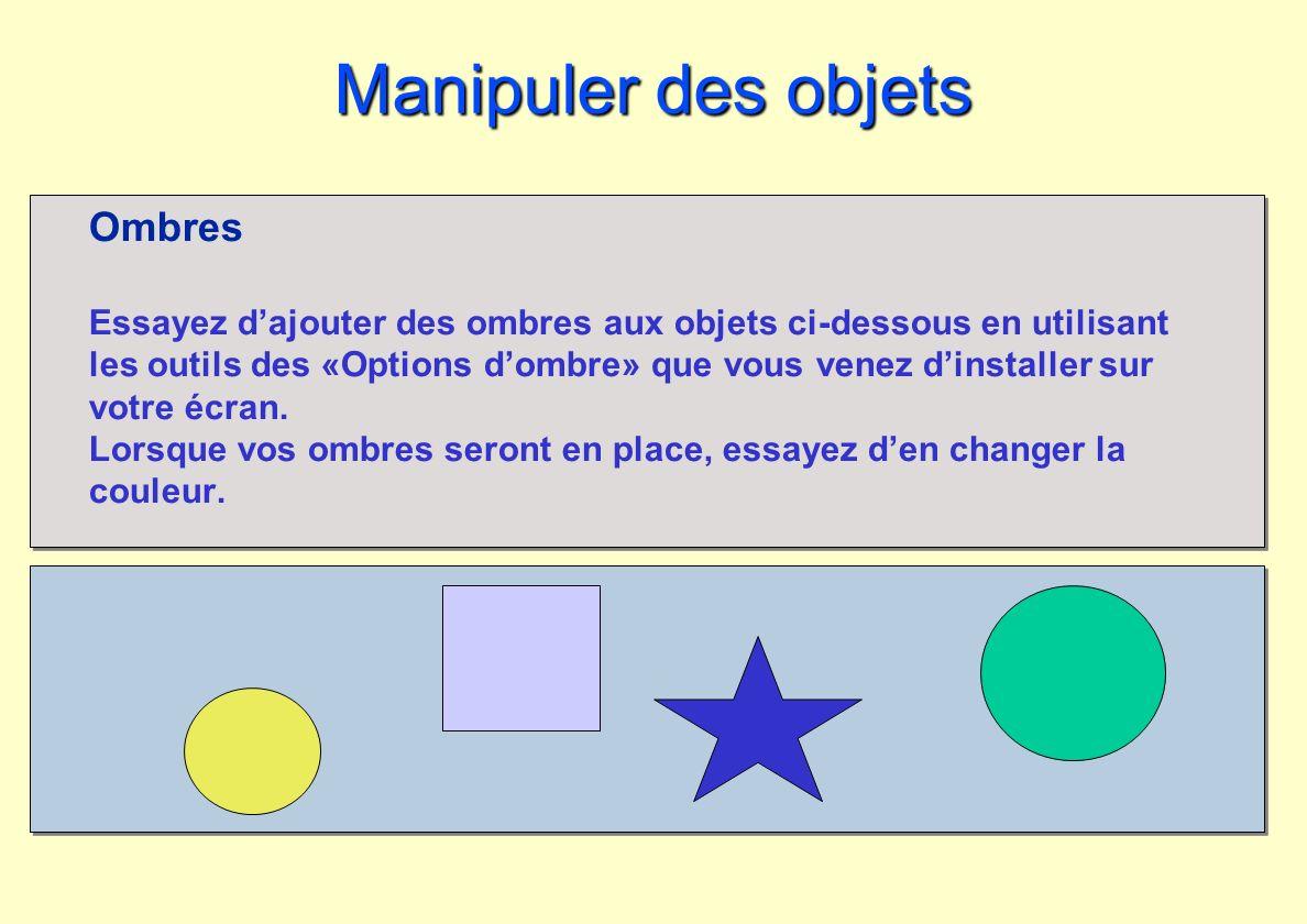 Manipuler des objets Ombres Essayez dajouter des ombres aux objets ci-dessous en utilisant les outils des «Options dombre» que vous venez dinstaller s