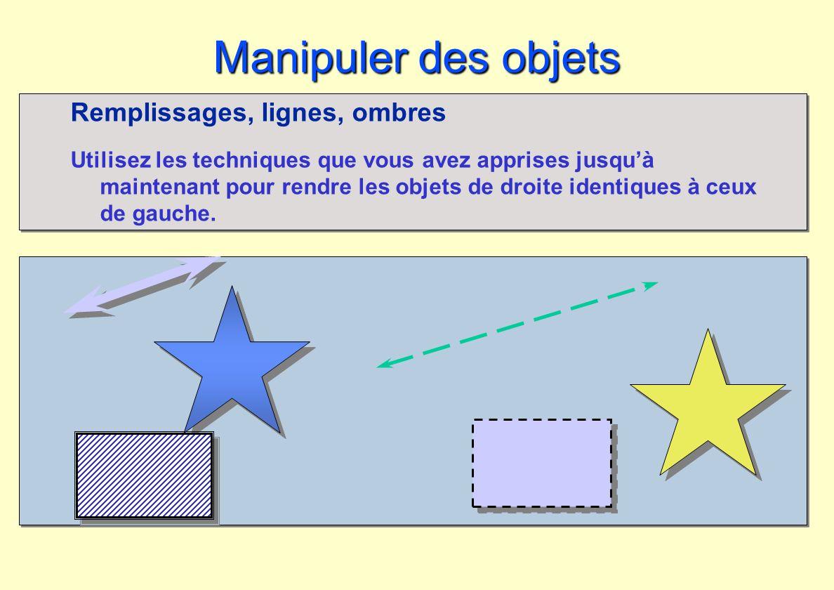 Manipuler des objets Remplissages, lignes, ombres Utilisez les techniques que vous avez apprises jusquà maintenant pour rendre les objets de droite id