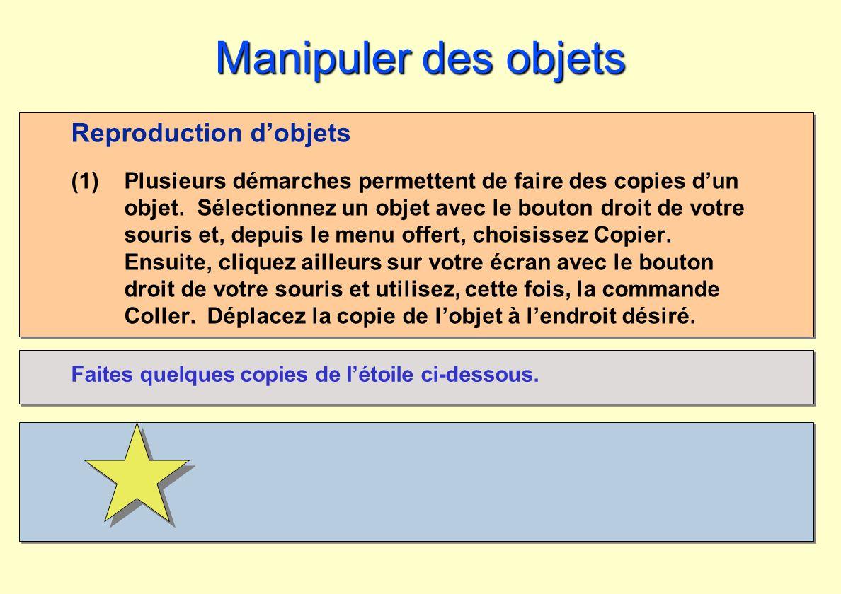 Manipuler des objets Reproduction dobjets (1)Plusieurs démarches permettent de faire des copies dun objet. Sélectionnez un objet avec le bouton droit