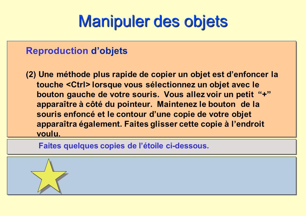 Manipuler des objets Reproduction dobjets (2) Une méthode plus rapide de copier un objet est denfoncer la touche lorsque vous sélectionnez un objet av