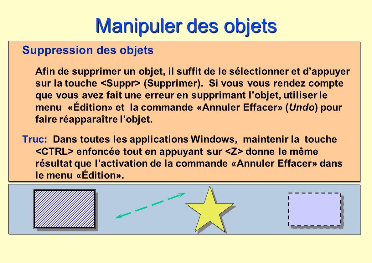 Manipuler des objets Suppression des objets Afin de supprimer un objet, il suffit de le sélectionner et dappuyer sur la touche (Supprimer). Si vous vo