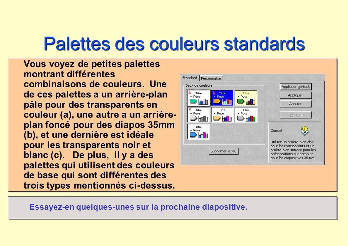 Palettes des couleursstandards Palettes des couleurs standards Vous voyez de petites palettes montrant différentes combinaisons de couleurs. Une de ce
