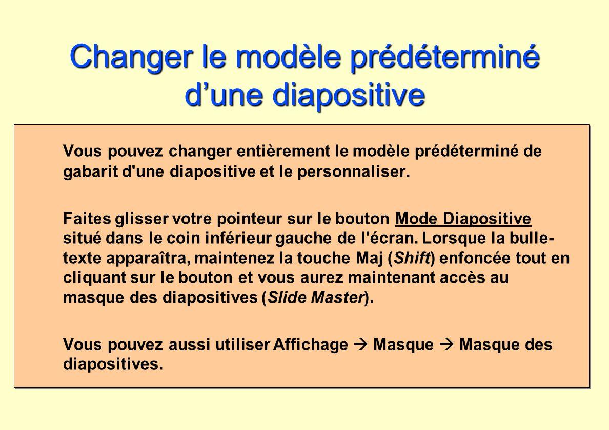 Changer le modèle prédéterminé dune diapositive Vous pouvez changer entièrement le modèle prédéterminé de gabarit d'une diapositive et le personnalise