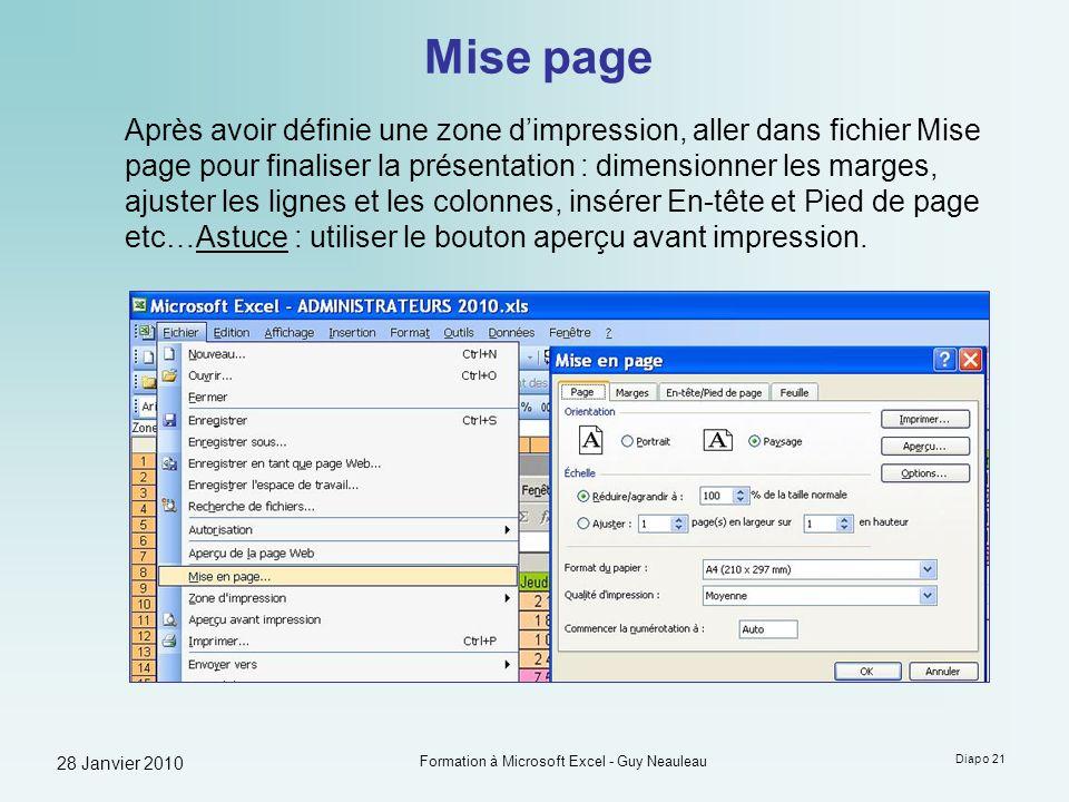 28 Janvier 2010 Formation à Microsoft Excel - Guy Neauleau Diapo 21 Mise page Après avoir définie une zone dimpression, aller dans fichier Mise page p