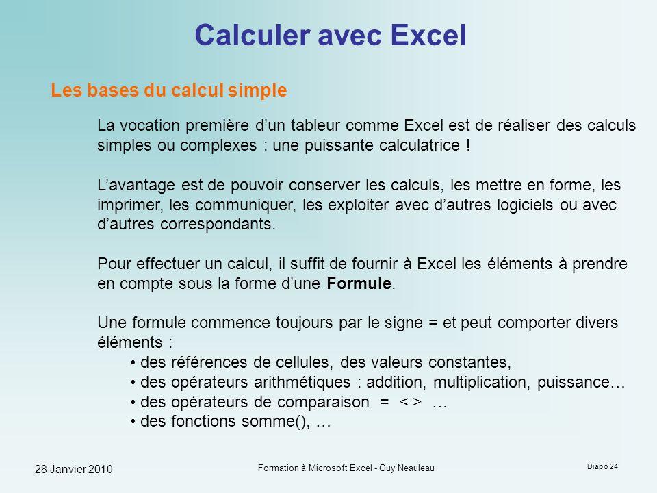 28 Janvier 2010 Formation à Microsoft Excel - Guy Neauleau Diapo 24 Calculer avec Excel Les bases du calcul simple La vocation première dun tableur co