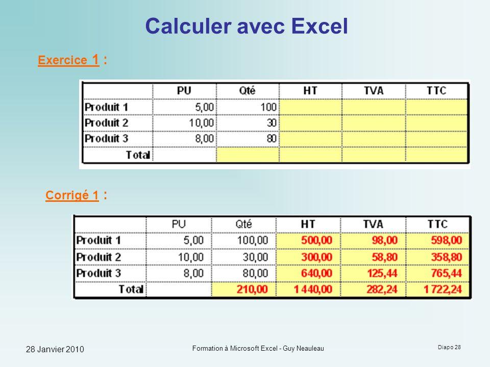 28 Janvier 2010 Formation à Microsoft Excel - Guy Neauleau Diapo 28 Calculer avec Excel Exercice 1 : Corrigé 1 :