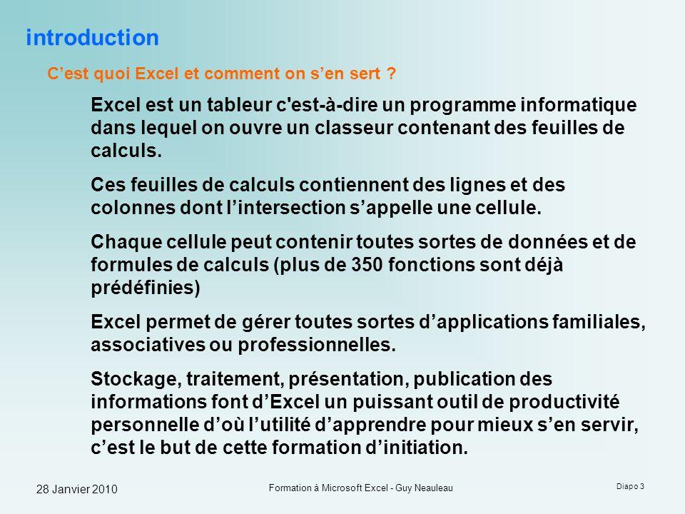 28 Janvier 2010 Formation à Microsoft Excel - Guy Neauleau Diapo 34 Les Fonctions La fonction SI() : La formule SI() appelée fonction conditionnelle ou fonction logique est une fonction simple dun tableur, aussi utilisée que la fonction SOMME() =SI(condition est remplie;alors vrai;sinon faux) Exemple : =SI(Réel>Prévu;Dépassement du Budget;Ok)