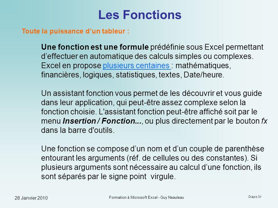 28 Janvier 2010 Formation à Microsoft Excel - Guy Neauleau Diapo 31 Les Fonctions Toute la puissance dun tableur : Une fonction est une formule prédéf
