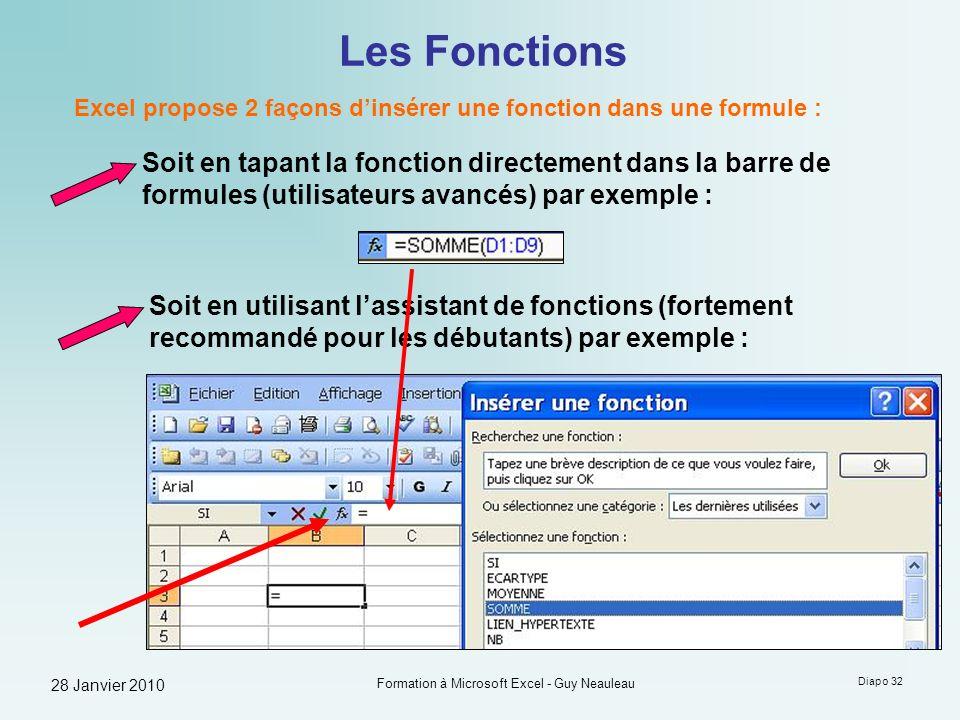 28 Janvier 2010 Formation à Microsoft Excel - Guy Neauleau Diapo 32 Les Fonctions Excel propose 2 façons dinsérer une fonction dans une formule : Soit