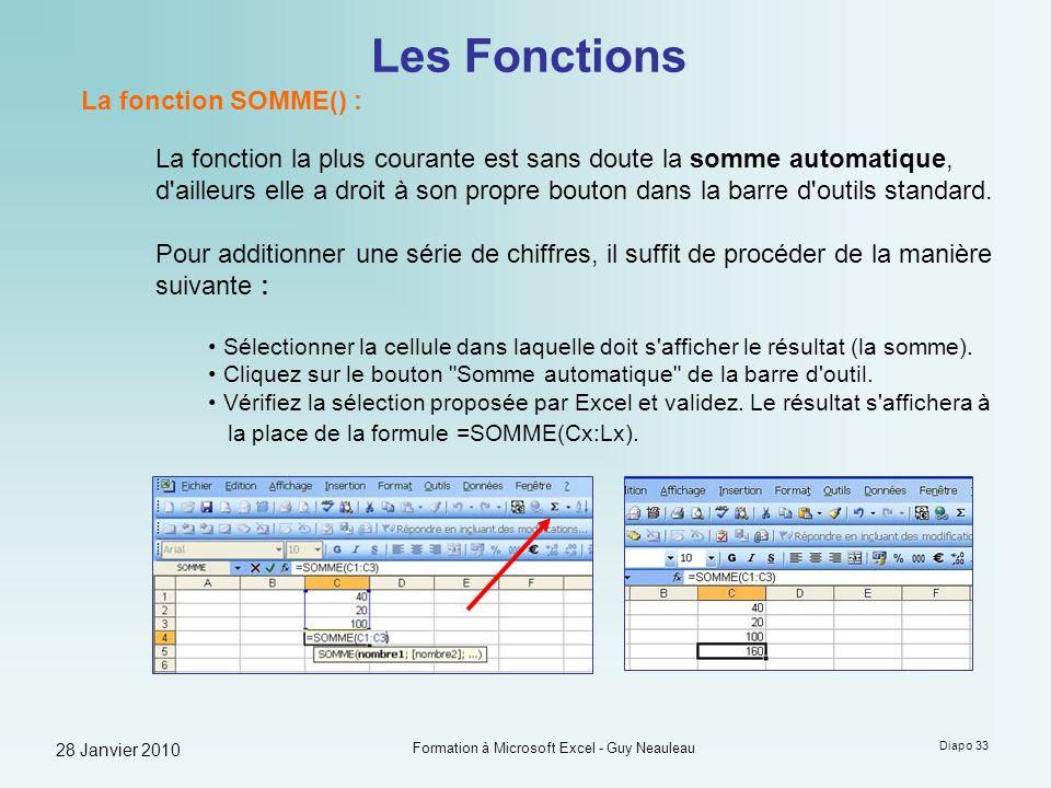 28 Janvier 2010 Formation à Microsoft Excel - Guy Neauleau Diapo 33 Les Fonctions La fonction SOMME() : La fonction la plus courante est sans doute la