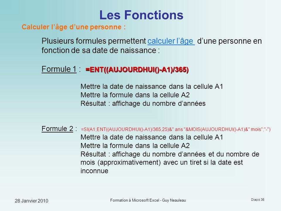 28 Janvier 2010 Formation à Microsoft Excel - Guy Neauleau Diapo 36 Les Fonctions Calculer lâge dune personne : Plusieurs formules permettent calculer
