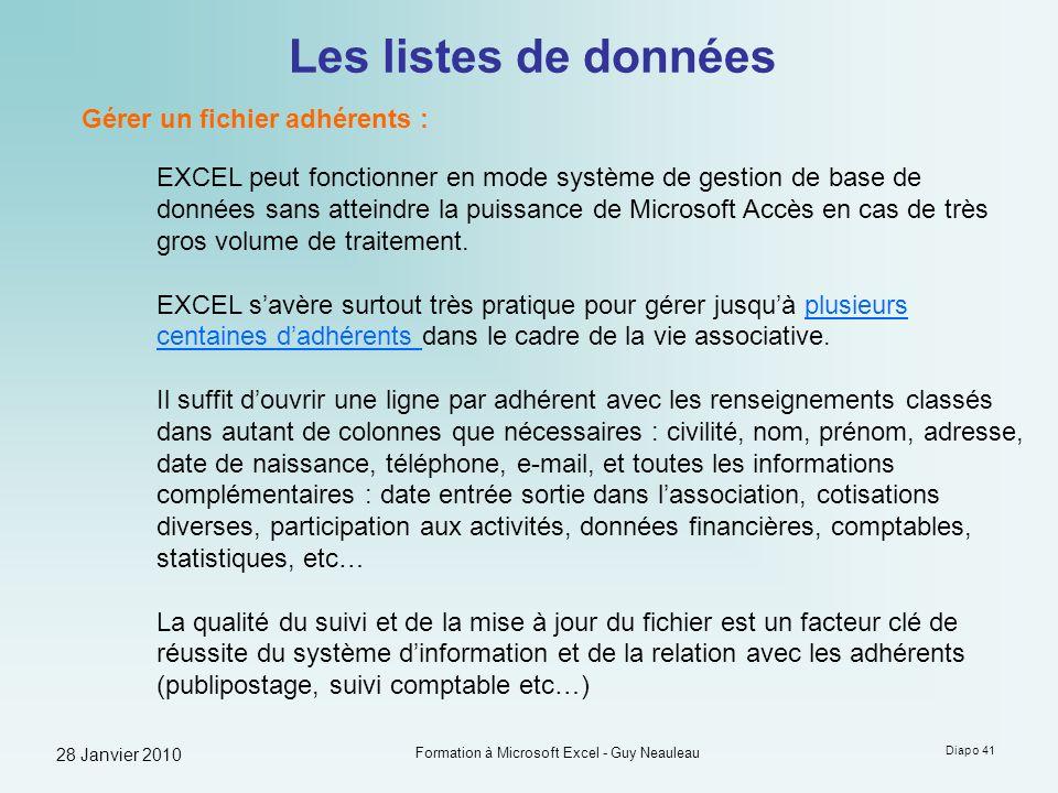 28 Janvier 2010 Formation à Microsoft Excel - Guy Neauleau Diapo 41 Les listes de données Gérer un fichier adhérents : EXCEL peut fonctionner en mode