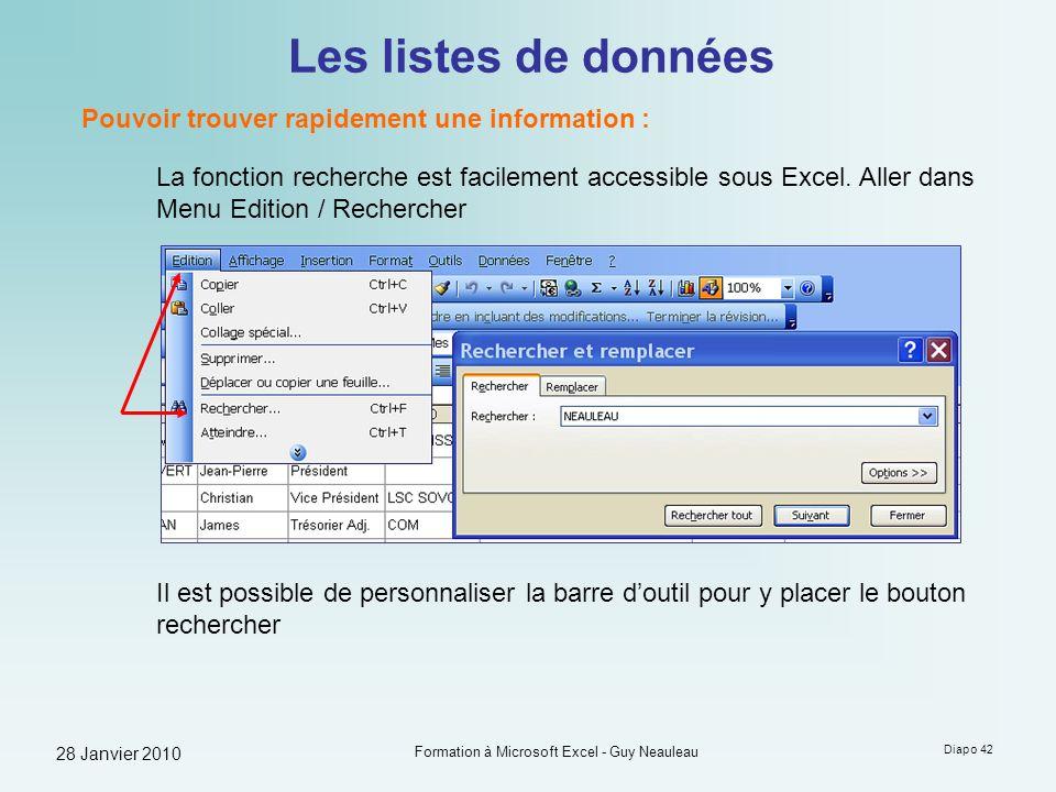 28 Janvier 2010 Formation à Microsoft Excel - Guy Neauleau Diapo 42 Les listes de données Pouvoir trouver rapidement une information : La fonction rec