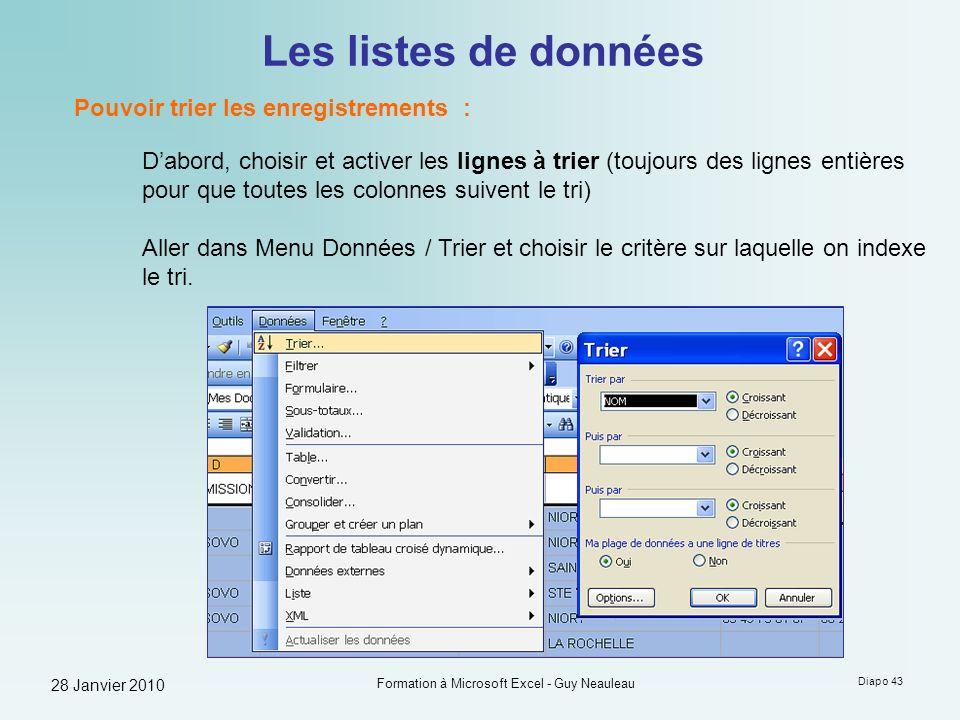 28 Janvier 2010 Formation à Microsoft Excel - Guy Neauleau Diapo 43 Les listes de données Pouvoir trier les enregistrements : Dabord, choisir et activ