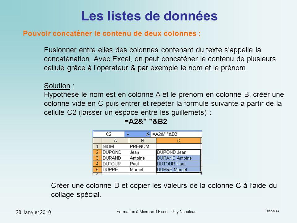 28 Janvier 2010 Formation à Microsoft Excel - Guy Neauleau Diapo 44 Les listes de données Pouvoir concaténer le contenu de deux colonnes : Fusionner e