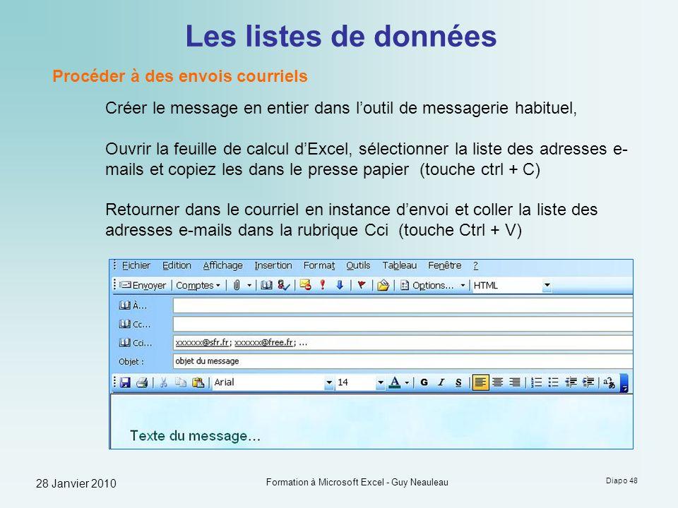 28 Janvier 2010 Formation à Microsoft Excel - Guy Neauleau Diapo 48 Les listes de données Procéder à des envois courriels Créer le message en entier d
