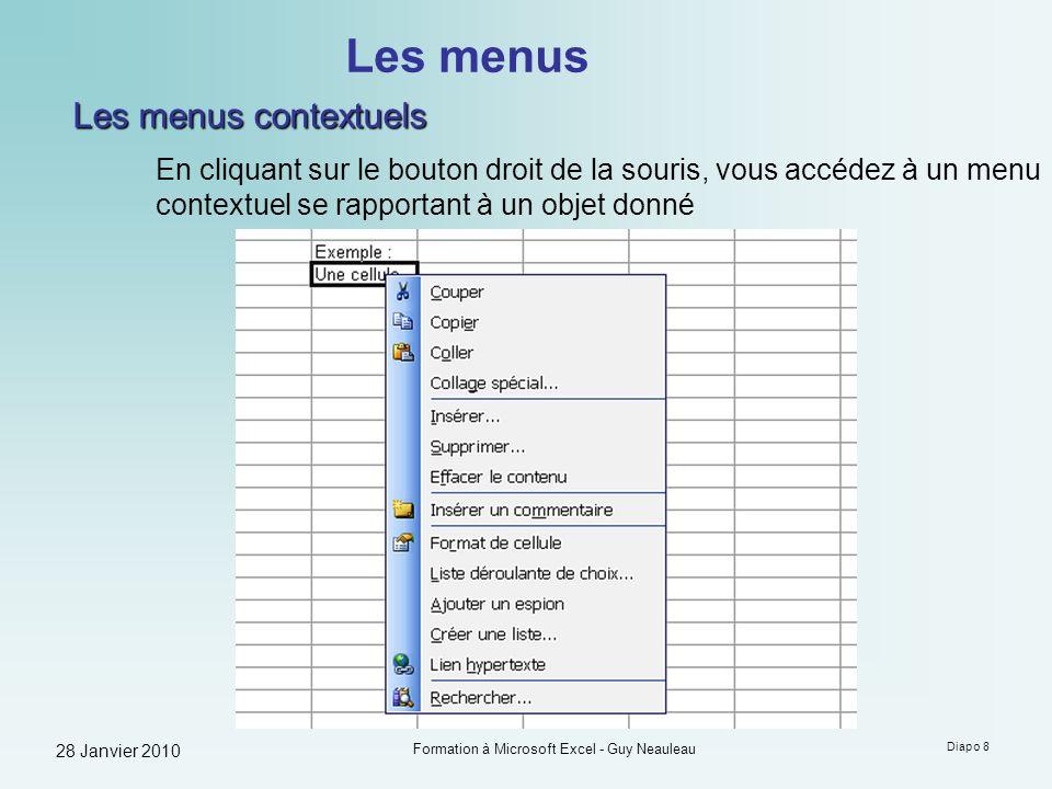 28 Janvier 2010 Formation à Microsoft Excel - Guy Neauleau Diapo 9 La barre doutils Plusieurs barres doutils peuvent être affichées en même temps, chacune étant personnalisable à souhait