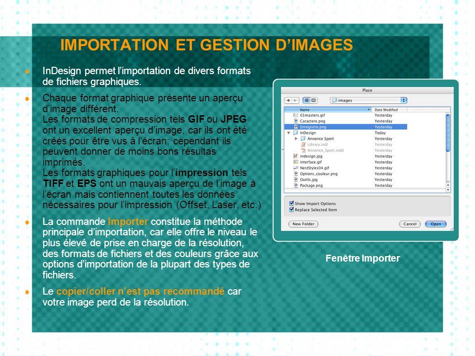 IMPORTATION ET GESTION DIMAGES InDesign permet limportation de divers formats de fichiers graphiques. Chaque format graphique présente un aperçu dimag