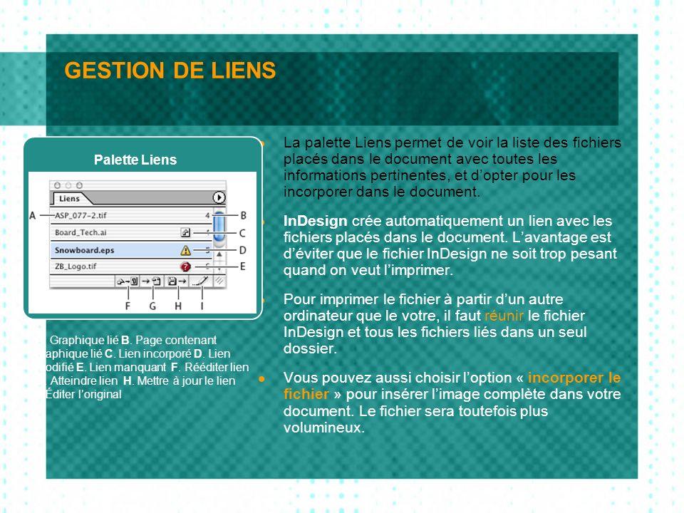 GESTION DE LIENS La palette Liens permet de voir la liste des fichiers placés dans le document avec toutes les informations pertinentes, et dopter pou