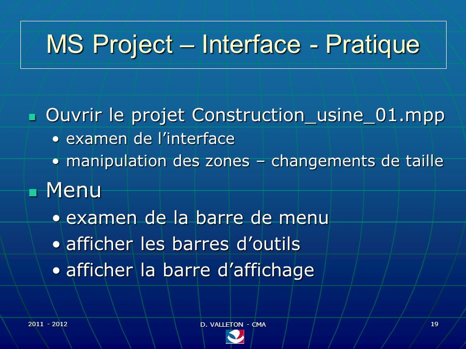 2011 - 2012 D. VALLETON - CMA 19 MS Project – Interface - Pratique Menu Menu examen de la barre de menuexamen de la barre de menu afficher les barres