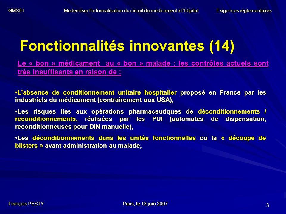 3 Fonctionnalités innovantes (14) Le « bon » médicament au « bon » malade : les contrôles actuels sont très insuffisants en raison de : Labsence de co