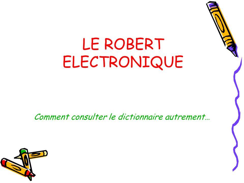 Comment consulter le dictionnaire autrement… LE ROBERT ELECTRONIQUE