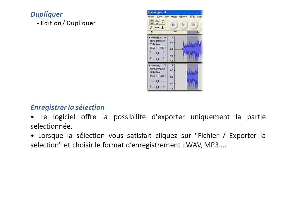 Dupliquer - Edition / Dupliquer Enregistrer la sélection Le logiciel offre la possibilité d'exporter uniquement la partie sélectionnée. Lorsque la sél