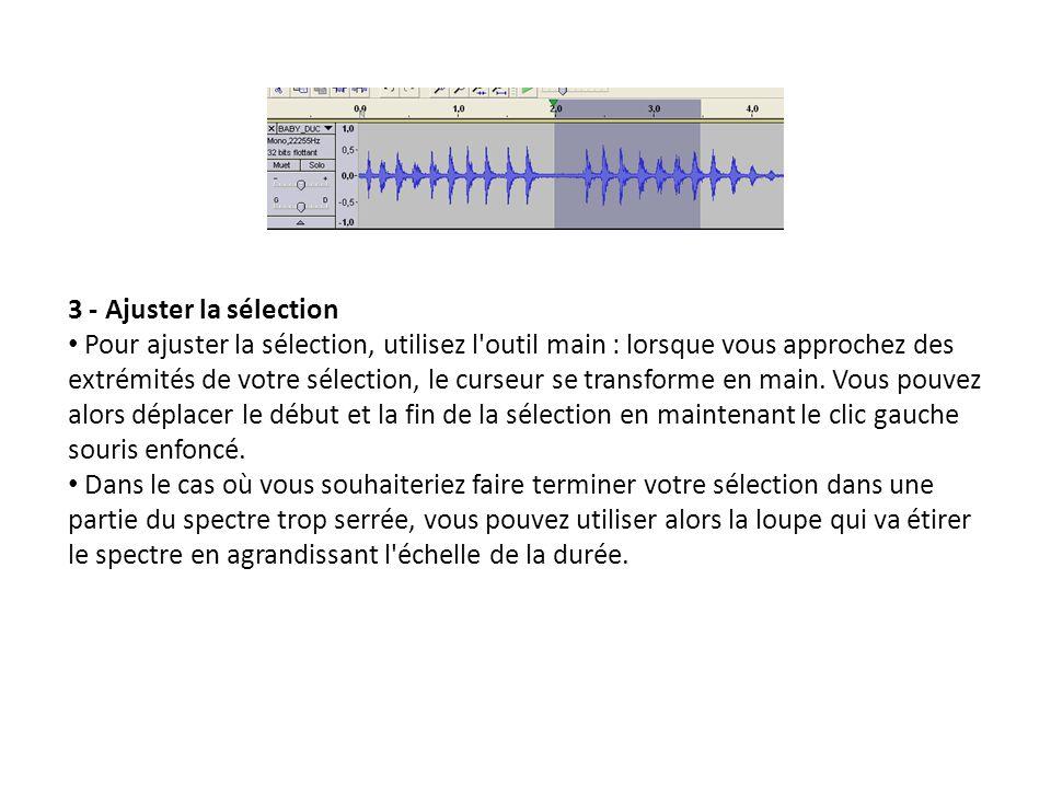 3 - Ajuster la sélection Pour ajuster la sélection, utilisez l'outil main : lorsque vous approchez des extrémités de votre sélection, le curseur se tr
