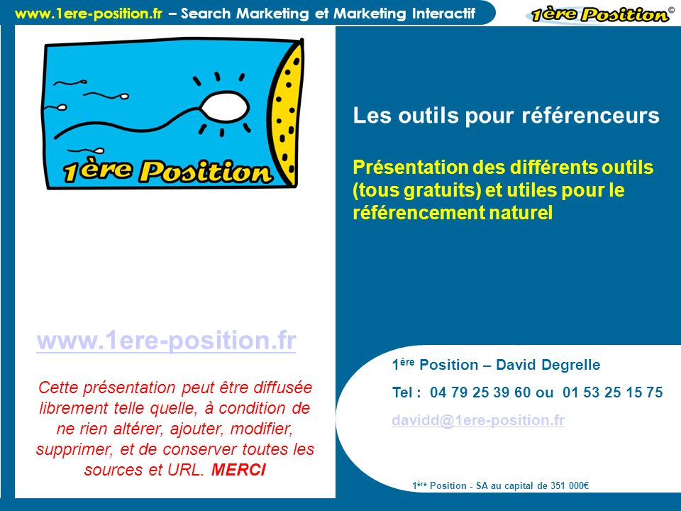 www.1ere-position.fr – Search Marketing et Marketing Interactif 1 ère Position – David Degrelle Tel : 04 79 25 39 60 ou 01 53 25 15 75 davidd@1ere-pos