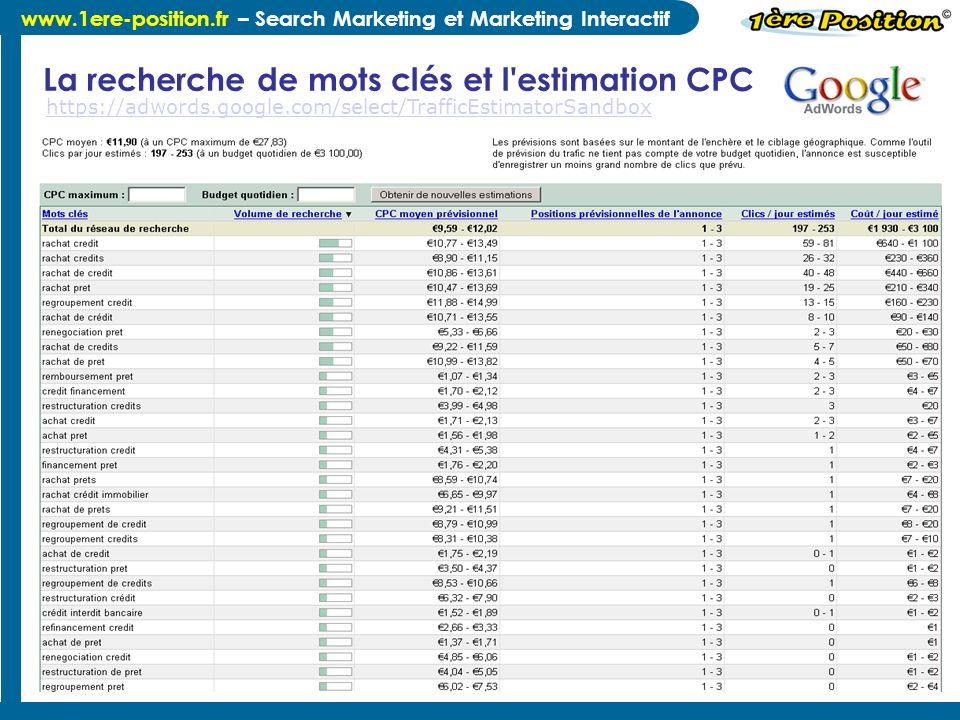 www.1ere-position.fr – Search Marketing et Marketing Interactif La recherche de mots clés et l'estimation CPC https://adwords.google.com/select/Traffi