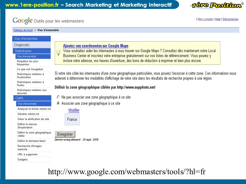 www.1ere-position.fr – Search Marketing et Marketing Interactif http://www.google.com/webmasters/tools/ hl=fr