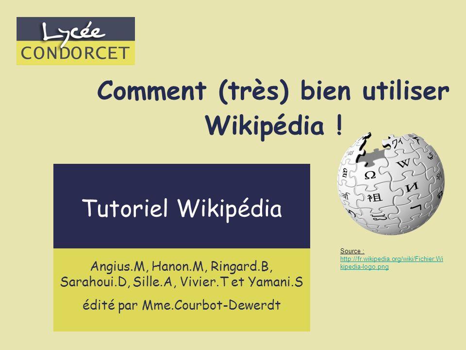 Comment (très) bien utiliser Wikipédia ! Source : http://fr.wikipedia.org/wiki/Fichier:Wi kipedia-logo.png http://fr.wikipedia.org/wiki/Fichier:Wi kip