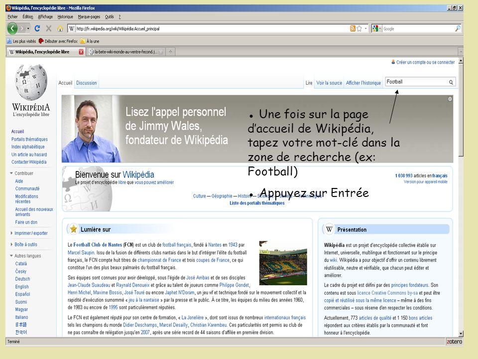 Une fois sur la page daccueil de Wikipédia, tapez votre mot-clé dans la zone de recherche (ex: Football) Appuyez sur Entrée