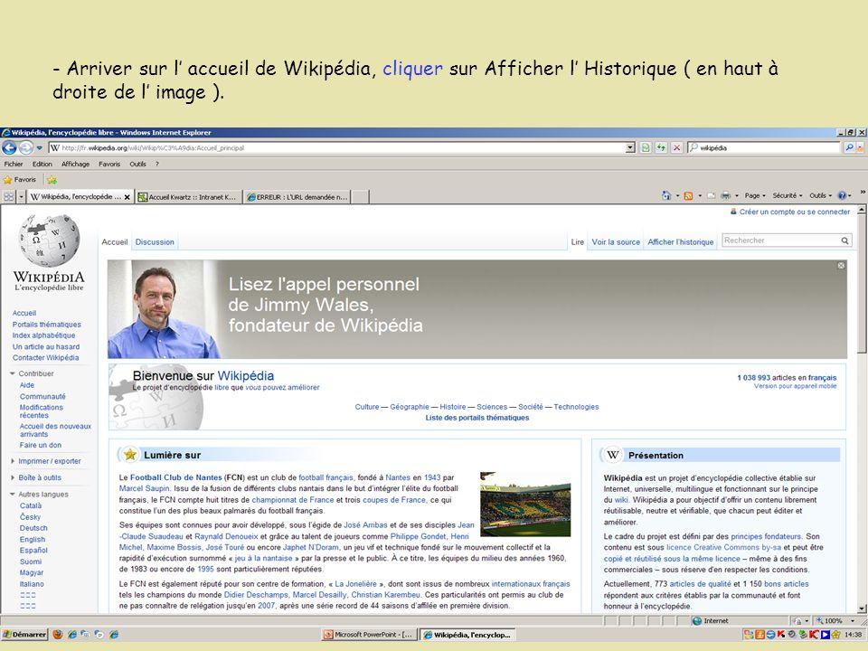 - Arriver sur l accueil de Wikipédia, cliquer sur Afficher l Historique ( en haut à droite de l image ).