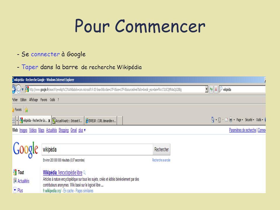 Pour Commencer - Se connecter à Google - Taper dans la barre de recherche Wikipédia